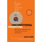Unconditional Parenting: Moving from Rewards and Punishments to Love and Reason