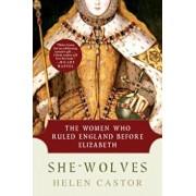 She-Wolves: The Women Who Ruled England Before Elizabeth, Paperback/Helen Castor