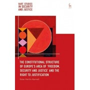 Constitutional Structure of Europe's Area of 'Freedom, Security and Justice' and the Right to Justification, Hardback/Ester Herlin-Karnell