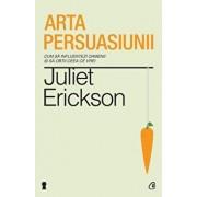 Arta persuasiunii. Editia a II-a/Juliet Erickson