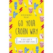 Go Your Crohn Way: A Gutsy Guide to Living with Crohn's Disease, Paperback/Kathleen Nicholls