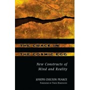 The Crack in the Cosmic Egg: New Constructs of Mind and Reality, Paperback/Joseph Chilton Pearce