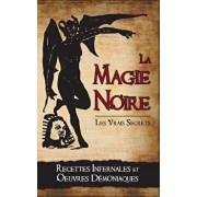 La Magie Noire: Les Recettes Infernales Et Les Oeuvres Démoniaques, Paperback/Alexandre Legran