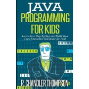 Java Programming for Kids: Learn Java Step by Step and Build Your Own Interactive Calculator for Fun!