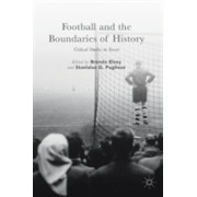 Football and the Boundaries of History - Critical Studies in Soccer (Elsey Brenda)(Cartonat) (9781349950058)