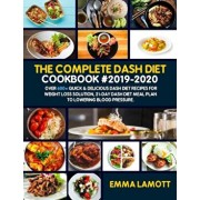 The Complete Dash Diet Cookbook #2019-2020: Over 600+ Quick & Delicious Dash Diet Recipes for Weight Loss Solution, 21-Day Dash Diet Meal Plan to Lowe, Paperback/Emma Lamott