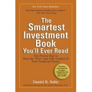 The Smartest Investment Book You'll Ever Read: The Proven Way to Beat the 'Pros' and Take Control of Your Financial Future, Paperback/Daniel R. Solin