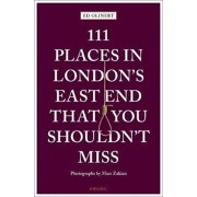 111 Places in London's East End That You Shouldn't Miss, Paperback/Ed Glinert