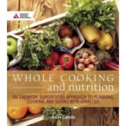 Whole Cooking and Nutrition: An Everyday Superfoods Approach to Planning, Cooking, and Eating with Diabetes, Paperback
