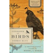Consider the Birds: A Provocative Guide to Birds of the Bible, Paperback