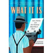 What It Is: Race, Family, and One Thinking Black Man's Blues, Hardcover/Clifford Thompson