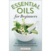Essential Oils for Beginners: The Guide to Get Started with Essential Oils and Aromatherapy, Paperback/Althea Press