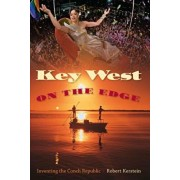 Key West on the Edge: Inventing the Conch Republic, Hardcover/Robert Kerstein