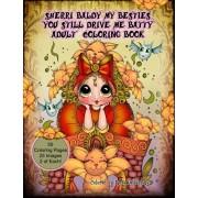 Sherri Baldy My Besties You Still Drive Me Batty Adult Coloring Book, Paperback/Sherri Ann Baldy