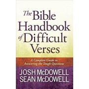 The Bible Handbook of Difficult Verses: A Complete Guide to Answering the Tough Questions, Paperback/Josh McDowell