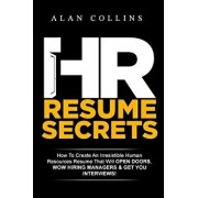 HR Resume Secrets: How to Create an Irresistible Human Resources Resume That Will Open Doors, Wow Hiring Managers & Get You Interviews!, Paperback/Alan Collins