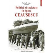 Politica si societate in epoca Ceausescu/Florin S. Soare