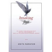 Breaking Free: My Journey from Breaking Point and Self Imprisonment to New Life Following Major Personal Tragedy