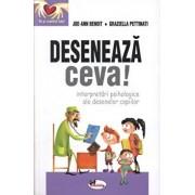 Deseneaza ceva! Interpretari psihologice ale desenelor copiilor/Joe-Ann Benoit, Graziella Pettinati