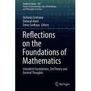 Reflections on the Foundations of Mathematics: Univalent Foundations, Set Theory and General Thoughts, Hardcover/Stefania Centrone