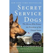 Secret Service Dogs: The Heroes Who Protect the President of the United States, Paperback