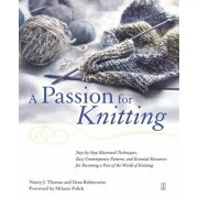 A Passion for Knitting: Step-By-Step Illustrated Techniques, Easy Contemporary Patterns, and Essential Resources for Becoming Part of the Worl/Ilana Rabinowitz