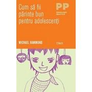 Cum sa fii un parinte bun pentru adolescenti/Michael Hammond