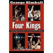 Four Kings: Leonard, Hagler, Hearns, Duran, and the Last Great Era of Boxing, Paperback/George Kimball