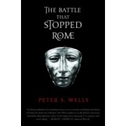 The Battle That Stopped Rome: Emperor Augustus, Arminius, and the Slaughter of the Legions in the Teutoburg Forest, Paperback