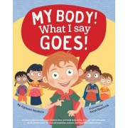 My Body! What I Say Goes!: Teach Children Body Safety, Safe/Unsafe Touch, Private Parts, Secrets/Surprises, Consent, Respect, Paperback