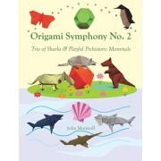 Origami Symphony No. 2: Trio of Sharks & Playful Prehistoric Mammals, Paperback/John Montroll