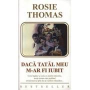 Daca tatal meu m-ar fi iubit/Rosie Thomas