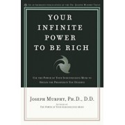 Your Infinite Power to Be Rich: Use the Power of Your Subconscious Mind to Obtain the Prosperity You Deserve, Paperback/Joseph Murphy