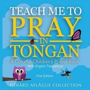 Teach Me to Pray in Tongan: A Colorful Children's Prayer Book, Paperback/Mary Aflague
