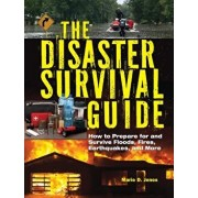 The Disaster Survival Guide: How to Prepare for and Survive Floods, Fires, Earthquakes and More, Paperback/Marie D. Jones