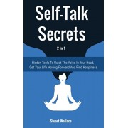 Self-Talk Secrets 2 In 1: Hidden Tools To Quiet The Voice In Your Head, Get Your Life Moving Forward And Find Happiness, Hardcover/Stuart Wallace