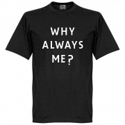 Retake Why Always Me? T-shirt - XXL