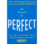 The Pursuit of Perfect: How to Stop Chasing Perfection and Start Living a Richer, Happier Life, Hardcover
