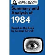 Summary and Analysis of 1984: Based on the Book by George Orwell, Paperback/Worth Books