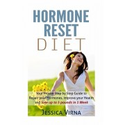 Hormone Reset Diet: Proven Step by Step Guide to Cure Your Hormones, Balance your health, and Secrets for Weight Loss up to 5LBS In 1 Week, Paperback/Jessica Virna