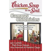 Chicken Soup for the Soul: Campus Chronicles: 101 Inspirational, Supportive, and Humorous Stories about Life in College, Paperback/Jack Canfield
