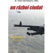 Un Razboi Ciudat. Afganistan - Victor Strimbeanu