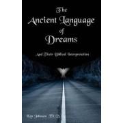 The Ancient Language of Dreams: And Their Biblical Interpretation, Paperback/Ken Johnson Th D.