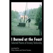 I Burned at the Feast: Selected Poems of Arseny Tarkovsky, Paperback/Arseny Tarkovsky
