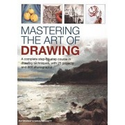 Mastering the Art of Drawing. A complete step-by-step course in drawing techniques, with 25 projects and 800 photographs, Hardback/Ian Sidaway