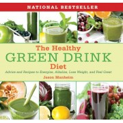 The Healthy Green Drink Diet: Advice and Recipes to Energize, Alkalize, Lose Weight, and Feel Great, Hardcover