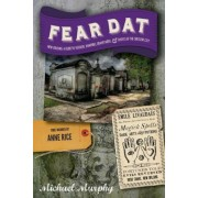 Fear Dat New Orleans: A Guide to the Voodoo, Vampires, Graveyards & Ghosts of the Crescent City, Paperback