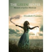 The Green Reaper: Memoirs of an Eco-Mortician, Paperback/Elizabeth Fournier