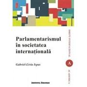 Parlamentarismul in societatea internationala/Gabriel-Liviu Ispas