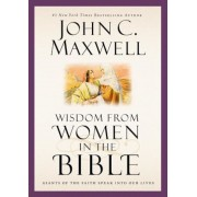 Wisdom from Women in the Bible: Giants of the Faith Speak Into Our Lives, Hardcover